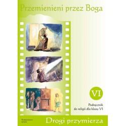 Przemienieni przez Boga Podręcznik do religii dla klasy Vi
