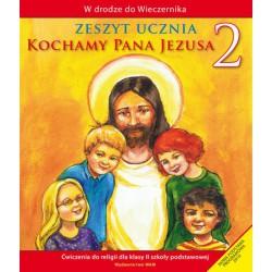 W drodze do Wieczernika  Zeszyt ucznia Kochamy Pana Jezusa Ćwiczenia do religii dla klasy II szkoły podstawowej