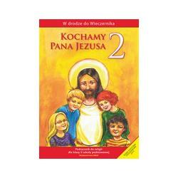 W drodze do Wieczernika Kochamy Pana Jezusa Podręcznik do religii dla klasy II szkoły podstawowej