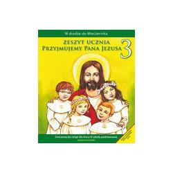 W drodze do Wieczernika  Przyjmujemy Pana Jezusa Ćwiczenia do religii dla klasy III szkoły podstawowej