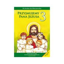 W drodze do Wieczernika  Przyjmujemy Pana Jezusa Podręcznik do religii dla klasy III szkoły podstawowej