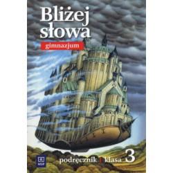 Bliżej Słowa  Gimnazjum podręcznik Język polski klasa 3